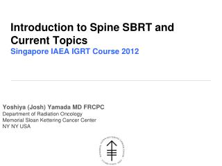 Introduction to Spine SBRT and Current Topics Singapore IAEA IGRT Course 2012