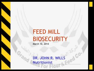 FEED MILL BIOSECURITY March 10, 2014 DR. JOHN R. WILLS Nutritionist