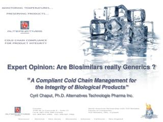Expert Opinion: Are Biosimilars really Generics    A Compliant Cold Chain Management for  the Integrity of Biological Pr