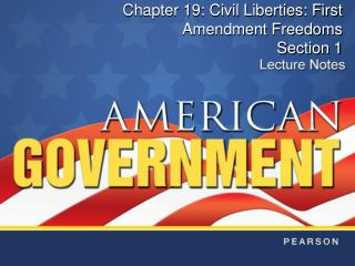 Chapter 19: Civil Liberties: First Amendment Freedoms Section 1