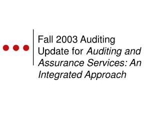 Fall 2003 Auditing Update for  Auditing and Assurance Services: An Integrated Approach
