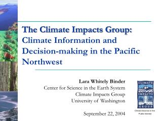 The Climate Impacts Group:  Climate Information and Decision-making in the Pacific Northwest