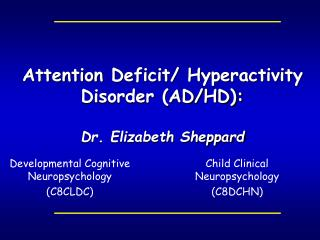 Attention Deficit/ Hyperactivity Disorder (AD/HD): Dr. Elizabeth Sheppard