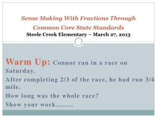 Sense Making With Fractions Through Common Core State Standards Steele Creek Elementary – March 27, 2013