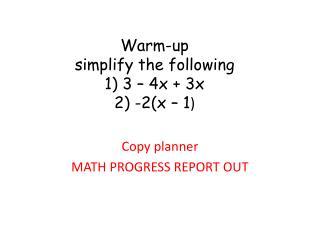 Warm-up simplify the following 1) 3 – 4x + 3x 2) -2(x – 1 )