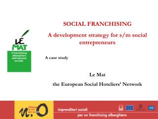 SOCIAL FRANCHISING A development strategy for s/m social entrepreneurs A case study Le Mat  the European Social Hotelie