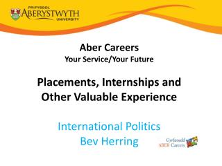 Aber  Careers Your Service/Your Future Placements , Internships and Other Valuable  Experience International Politics Be