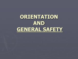 ORIENTATION  AND GENERAL SAFETY