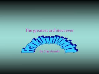 The greatest architect ever