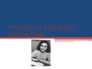 """The Diary of a Young Girl "" by Anne Frank"