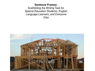Sentence Frames:  Scaffolding the Writing Task for Special Education Students, English Language Learners, and Everyone E