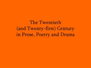 The Twentieth  (and Twenty-first) Century  in Prose, Poetry and Drama
