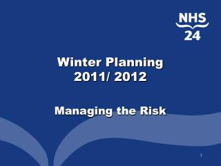 NHS 24 Winter Planning  2011/ 2012 Managing the Risk