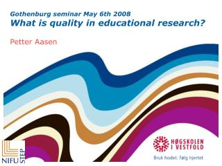 Gothenburg seminar May 6th 2008 What is quality in educational research?
