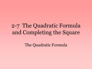 2-7  The Quadratic Formula and Completing the Square