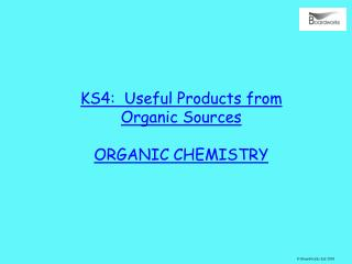 KS4:  Useful Products from Organic Sources ORGANIC CHEMISTRY