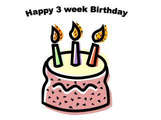 Happy 3 week Birthday