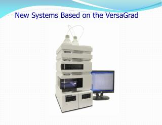 New Systems Based on the VersaGrad