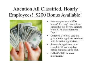 Attention All Classified, Hourly Employees! $200 Bonus Available!