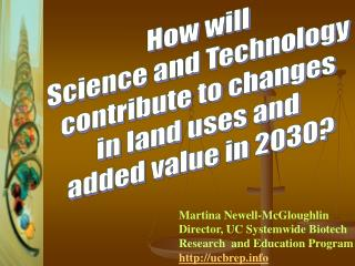 Martina Newell-McGloughlin Director, UC Systemwide Biotech        Research  and Education Program  http://ucbrep.info
