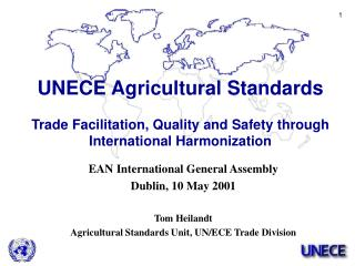 EAN International General Assembly Dublin, 10 May 2001 Tom Heilandt Agricultural Standards Unit, UN/ECE Trade Division