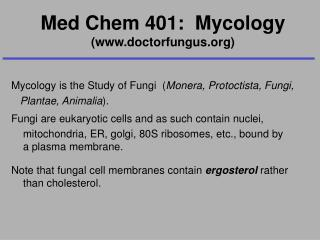 Mycology is the Study of Fungi  ( Monera, Protoctista, Fungi,     Plantae, Animalia ). Fungi are eukaryotic cells and a