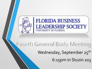 Fourth General  Body Meeting Wednesday, September 25 th 6:15pm in  Stuzin  103