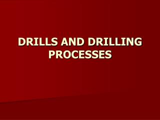 DRILLS AND DRILLING PROCESSES