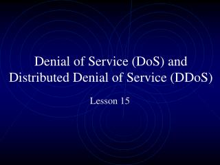 Denial of Service (DoS) and Distributed Denial of Service (DDoS)