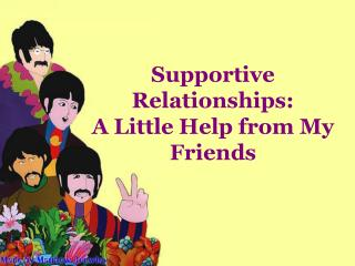 Supportive  Relationships:                                A Little Help from My Friends