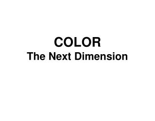 COLOR The Next Dimension