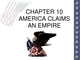 CHAPTER 10 AMERICA CLAIMS AN EMPIRE