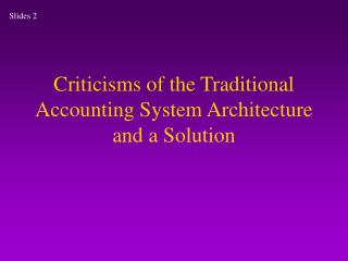 Criticisms of the Traditional Accounting System Architecture and a Solution