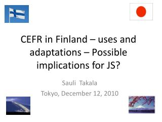 CEFR in Finland – uses and adaptations – Possible implications for JS?