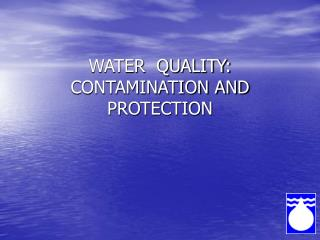 WATER  QUALITY: CONTAMINATION AND PROTECTION