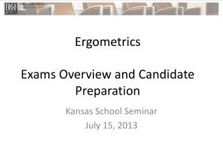 Ergometrics Exams Overview and Candidate Preparation