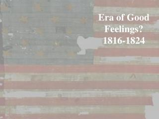 Era of Good Feelings? 1816-1824