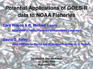 Potential Applications of GOES-R data to NOAA Fisheries