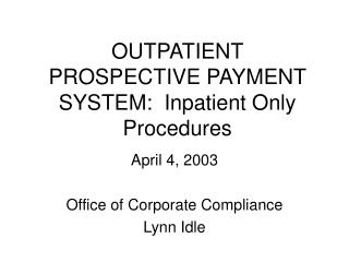 OUTPATIENT PROSPECTIVE PAYMENT SYSTEM:  Inpatient Only Procedures