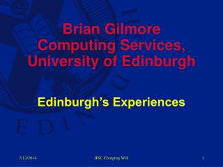 Brian Gilmore Computing Services, University of Edinburgh