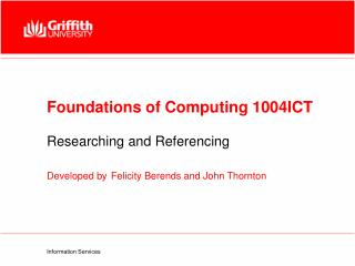 Foundations of Computing 1004ICT Researching and Referencing Developed by Felicity Berends and John Thornton