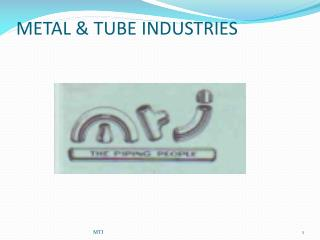 METAL & TUBE INDUSTRIES