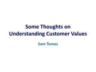 Some Thoughts on Understanding Customer Values