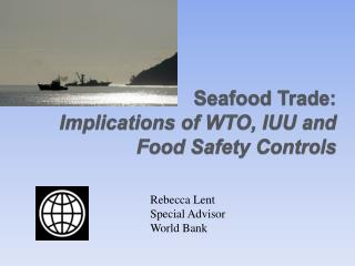 Seafood Trade:  Implications of WTO, IUU and Food Safety Controls