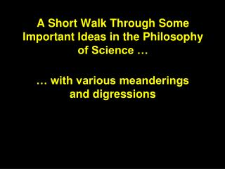 A Short Walk Through Some Important Ideas in the Philosophy of Science …