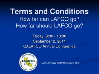 Terms and Conditions How far can LAFCO go? How far should LAFCO go?