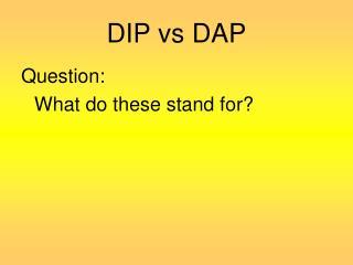 DIP  vs DAP
