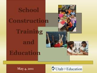 School Construction  Training and Education