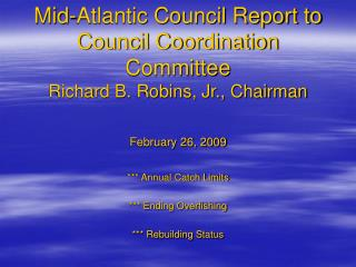 Mid-Atlantic Council Report to Council Coordination Committee Richard B. Robins, Jr., Chairman