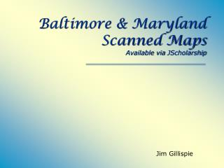 Baltimore & Maryland  Scanned Maps Available via  JScholarship